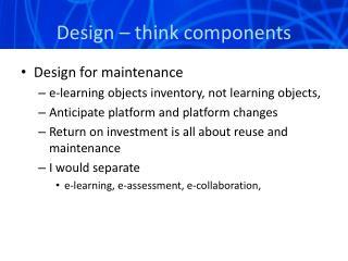 Design –  t hink components