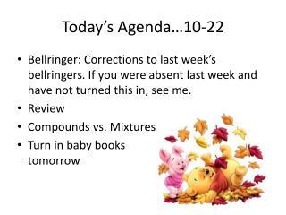 Today's Agenda…10-22