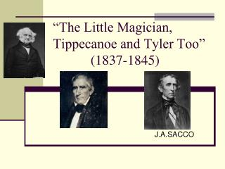 """The Little Magician, Tippecanoe and Tyler Too""            (1837-1845)"