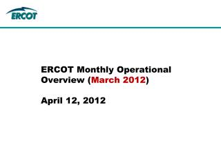 ERCOT Monthly Operational Overview ( March 2012 ) April 12, 2012