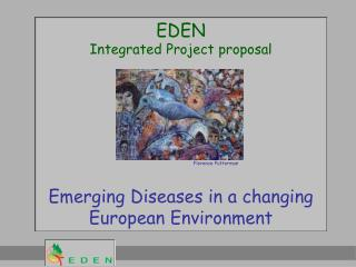 EDEN  Integrated Project proposal Emerging Diseases in a changing European Environment