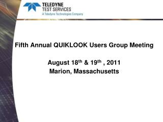 Fifth Annual QUIKLOOK Users Group Meeting August 18 th  & 19 th  , 2011 Marion, Massachusetts