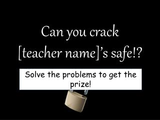 Can you crack  [teacher name]'s safe!?