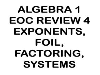ALGEBRA 1 EOC REVIEW 4 EXPONENTS, FOIL, FACTORING, SYSTEMS