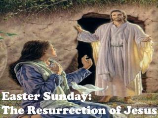 Easter Sunday: The  Resurrection of Jesus