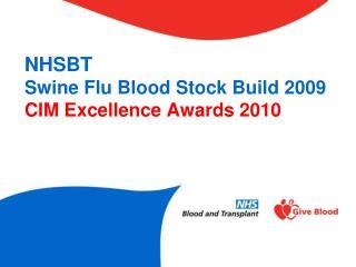 NHSBT Swine Flu Blood Stock Build 2009 CIM Excellence Awards 2010