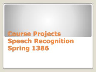Course Projects Speech Recognition Spring 1386