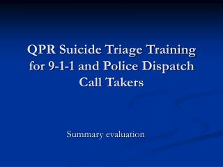 QPR Suicide Triage Training for 9-1-1 and Police Dispatch Call Takers