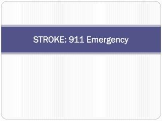 STROKE: 911 Emergency