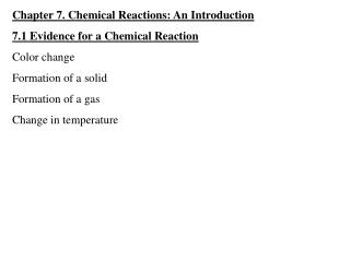 Chapter 7. Chemical Reactions: An Introduction 7.1 Evidence for a Chemical Reaction Color change
