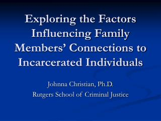 Exploring the Factors Influencing Family Members  Connections to Incarcerated Individuals
