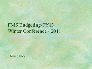 FMS Budgeting-FY13 Winter Conference - 2011