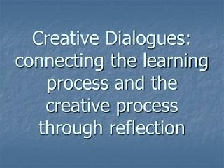 Creative Dialogues: connecting the learning process and the creative process through reflection