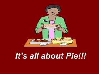 It's all about Pie!!!