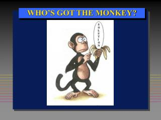 WHO'S GOT THE MONKEY?