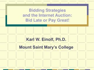 Bidding Strategies  and the Internet Auction: Bid Late or Pay Great
