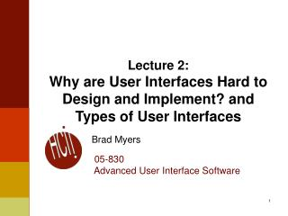 Lecture 2: Why are User Interfaces Hard to Design and Implement? and Types of User Interfaces