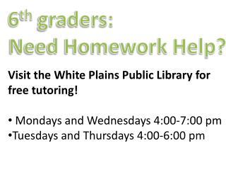 6 th  graders:  Need Homework Help?