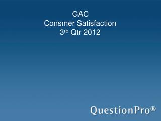 GAC Consmer Satisfaction 3 rd  Qtr 2012