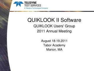 QUIKLOOK II Software QUIKLOOK Users' Group 2011 Annual Meeting August 18-19,2011 Tabor Academy