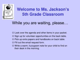 Welcome to Ms. Jackson ' s 5th Grade Classroom