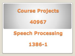 Course Projects 40967 Speech Processing 1386-1