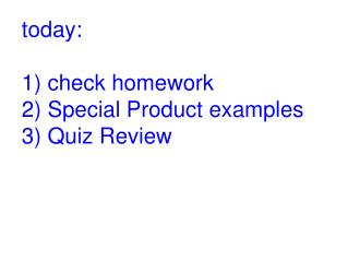 today: 1) check homework 2) Special Product examples 3) Quiz Review