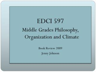 EDCI 597 Middle Grades Philosophy, Organization and Climate Book Review 2009 Jenny Johnson