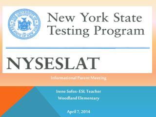 Informational Parent Meeting Irene Sofos- ESL Teacher  Woodland Elementary April 7, 2014