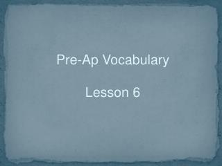 Pre-Ap Vocabulary Lesson 6