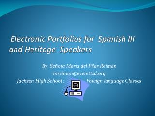 Electronic Portfolios for  Spanish III and  Heritage  Speakers