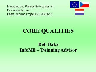 CORE QUALITIES Rob Bakx InfoMil � Twinning Advisor
