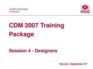 CDM 2007 Training Package Session 4 - Designers