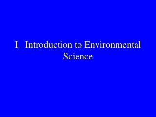 I.  Introduction to Environmental Science