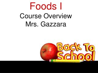 Foods I Course Overview Mrs. Gazzara