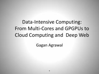 Data-Intensive Computing:  From Multi-Cores and GPGPUs to Cloud Computing and  Deep Web