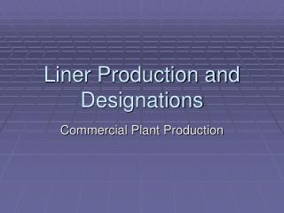 Liner Production and Designations