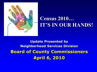 Update Presented by  Neighborhood Services Division Board of County Commissioners  April 6, 2010