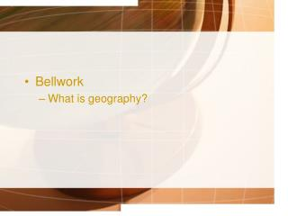 Bellwork What  is geography?