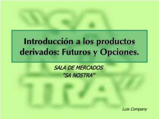Introducci n a los productos derivados: Futuros y Opciones.