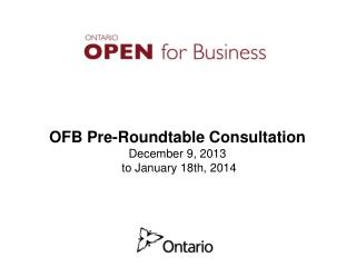 OFB Pre-Roundtable Consultation  December 9, 2013  to January 18th, 2014