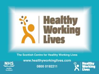 The Scottish Centre for Healthy Working Lives healthyworkinglives 0800 0192211