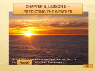Chapter 5, Lesson 5 – Predicting the Weather