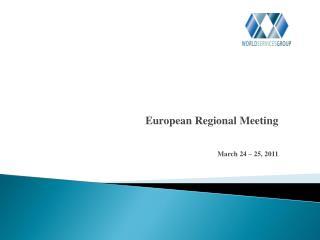 European Regional Meeting March 24 – 25, 2011