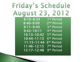 Friday's  Schedule August  23,  2012