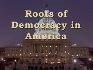 Roots of Democracy in America