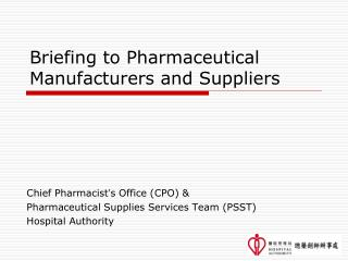 Briefing to Pharmaceutical Manufacturers and Suppliers