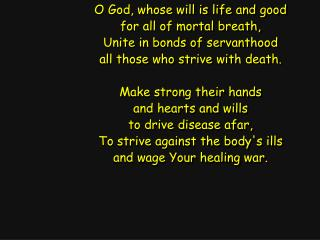 O God, whose will is life and good for all of mortal breath, Unite in bonds of servanthood