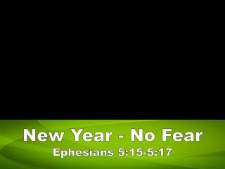 New Year - No Fear Ephesians 5:15-5:17