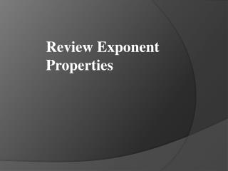 Review Exponent Properties